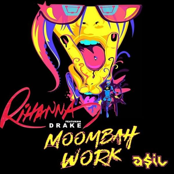 Rihanna feat. Drake - Moombah Work (ASIL Moombah Fix)
