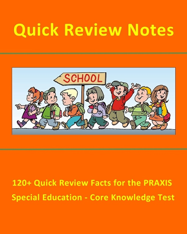 120+ Quick Review Facts for the PRAXIS Special Education - Core Knowledge Test