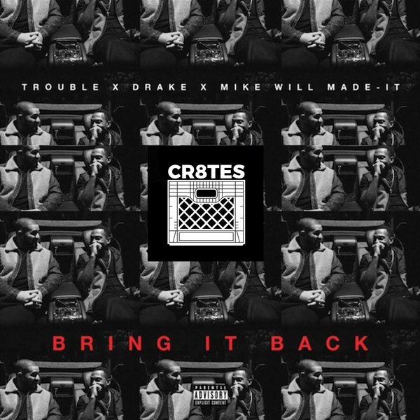 Trouble - Bring It Back Ft. Drake & Mike WiLL Made-It (Cr8tes Mini Kit)