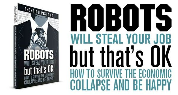 (ePub) Robots Will Steal Your Job, But That's OK: How to Survive the Economic Collapse and Be Happy