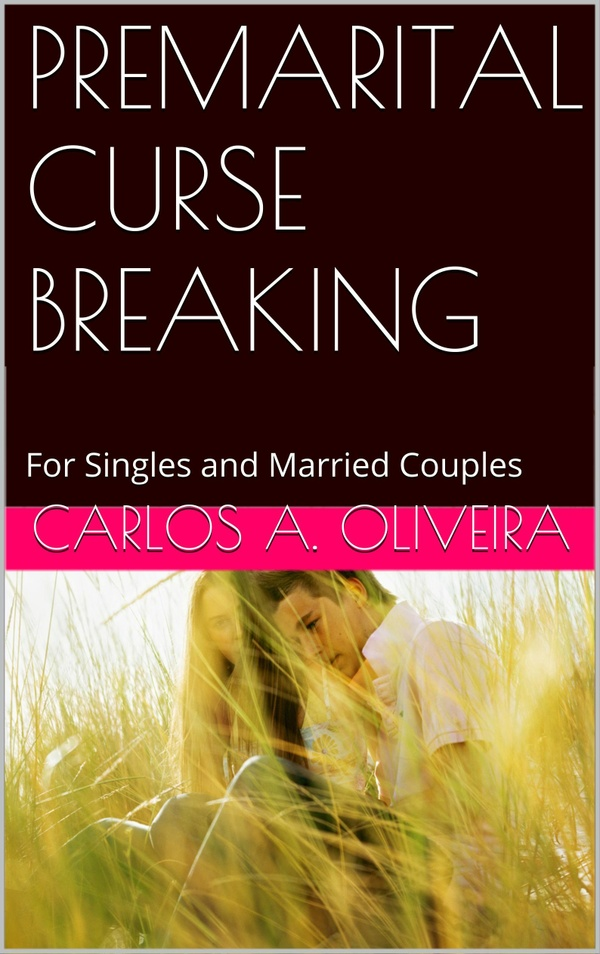 PREMARITAL CURSE BREAKING by Brother Carlos A. Oliveira