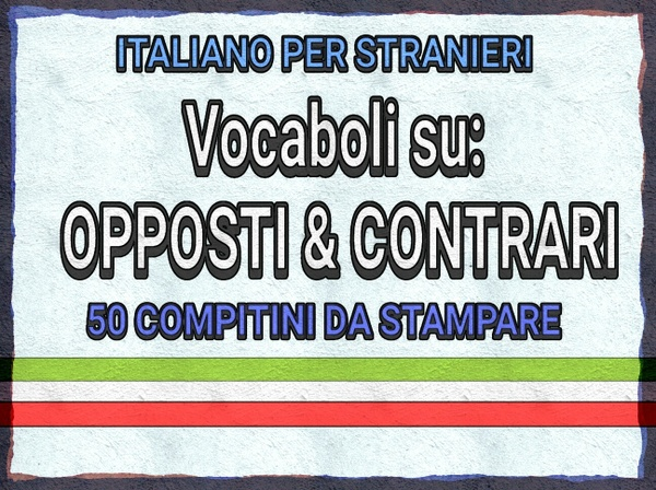 ITALIAN LANGUAGE - OPPOSITES AND CONTRARIES
