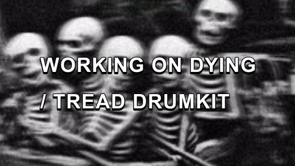 WORKING ON DYING / TREAD DRUMKIT