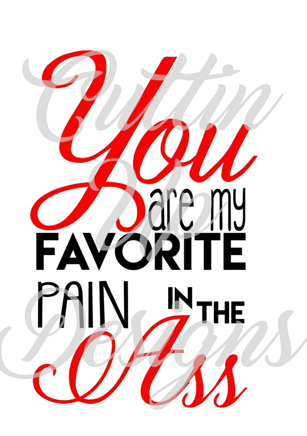 You are my favortie pain in the ass SVG Cutting file for cricut or cameo