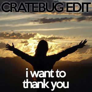 I WANT TO THANK YOU // CRATEBUG EDIT // WAV