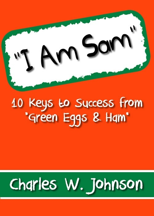 """I Am Sam"" 10 Keys for Success from ""Green Eggs & Ham"""