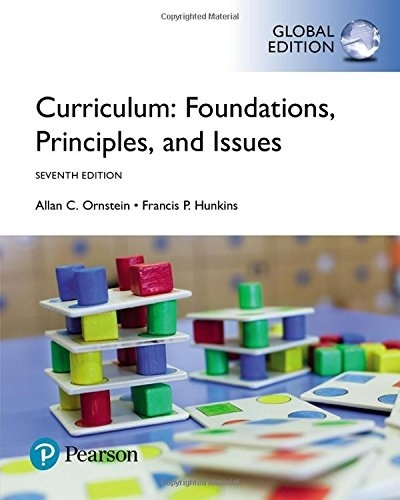Curriculum  foundations, principles, and issues, 7th edition ( global edition)