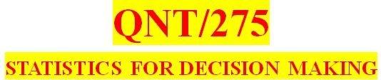 QNT 275 Entire Course Latest Version A+ Study Guide
