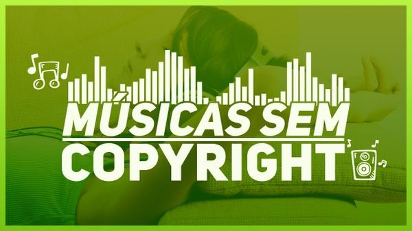 MÚSICAS SEM COPYRIGHT PARA FUNDO DE VÍDEOS