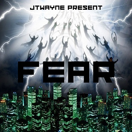 FEAR BY JTWAYNE