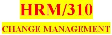 HRM 310 Week 2 Change Management Memo
