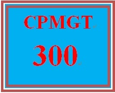 CPMGT 300 Week 4 Managing a Project Schedule