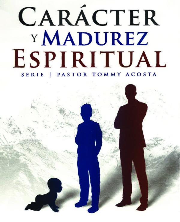 CHARACTER & SPIRITUAL MATURITY Pastor Tommy Acosta 2