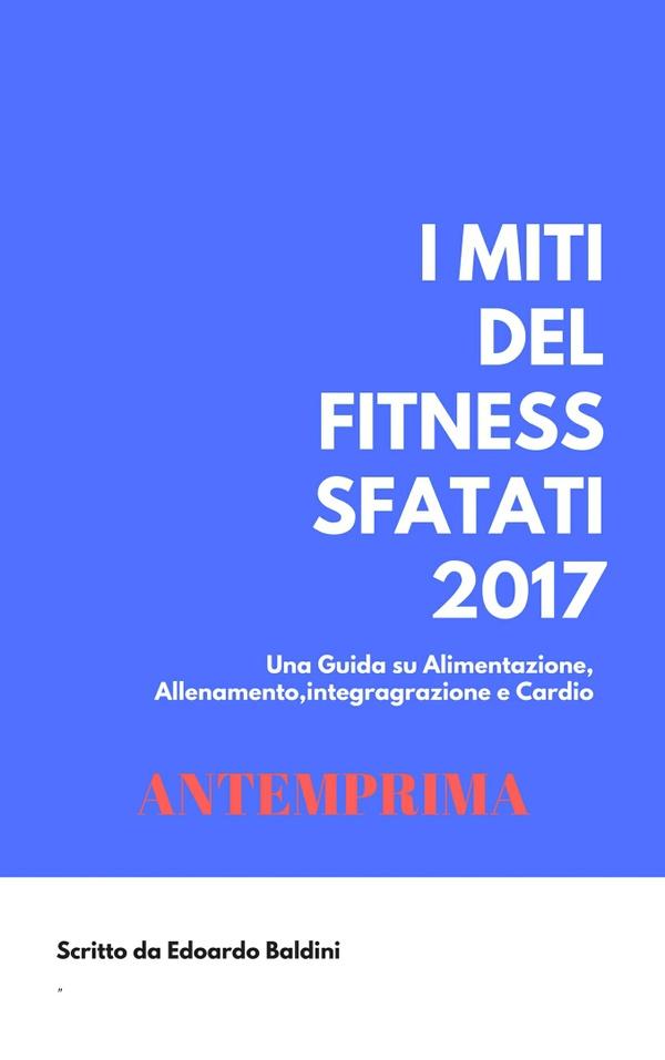 ANTEMPRIMA: I MITI DEL FITNESS SFATATI 2017 VERSIONE + MARCHE INTEGRATORI + SCHEDE ALLENAMENTO