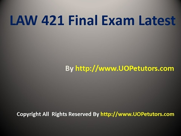law 531 final exam latest university Learn business law by assignmentehelp's law 531 final exam get answer key, 30, 60, 51 questions & law 531 final exam with answers paper, university of phoenix.