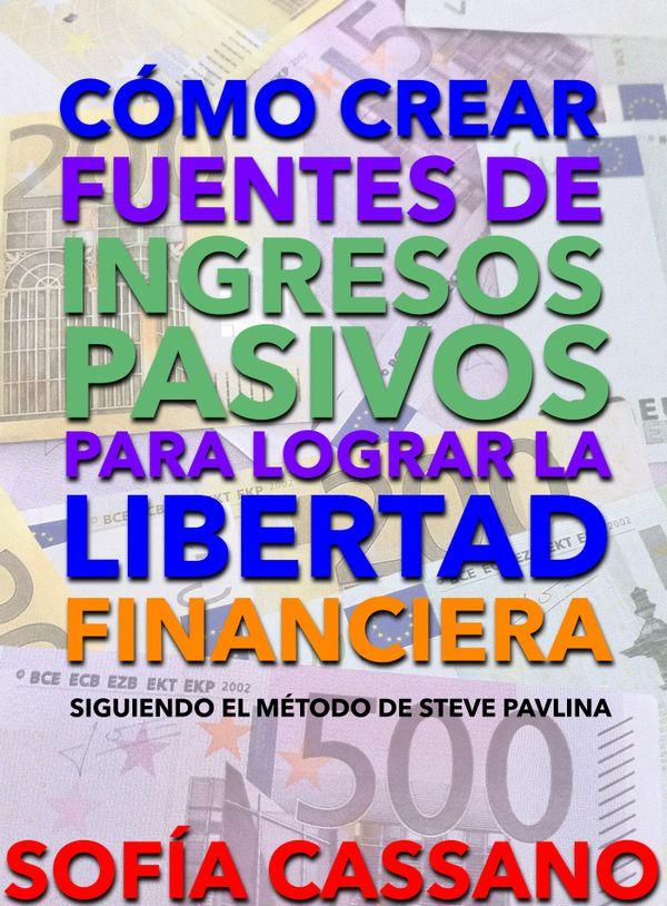 Cómo crear fuentes de ingresos pasivos para lograr la libertad financiera