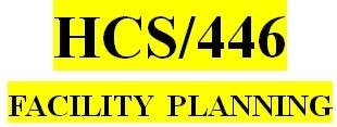 HCS 446 Week 3 Facility Planning – Considerations