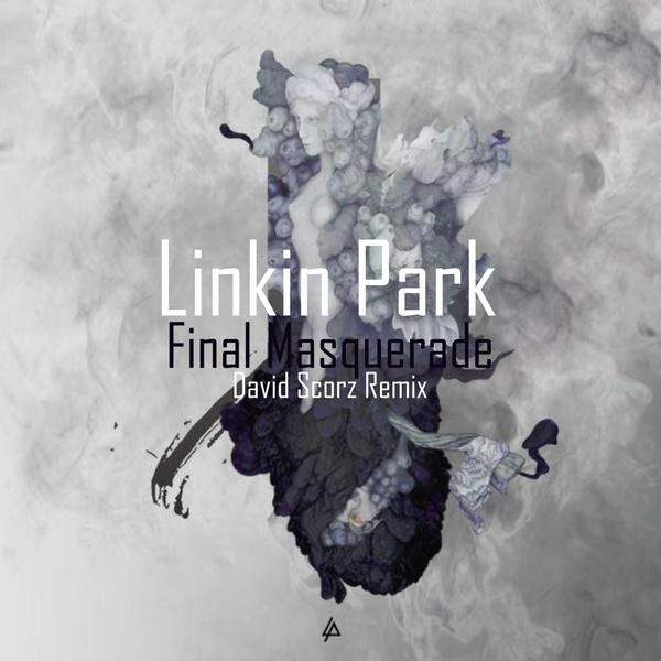 Linkin Park - Final Masquerade (David Scorz Remix)