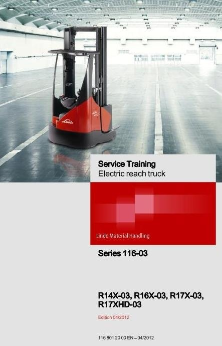 Linde Electric Reach Truck Type 116-03: R14X-03, R16X-03, R17X-03, R17XHD-03 Workshop Manual