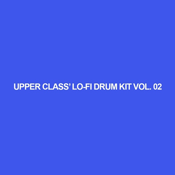 upper class' lo-fi drum kit vol. 02