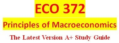 ECO 372 Week 2 Principles of Economics and the Data of Macroeconomics