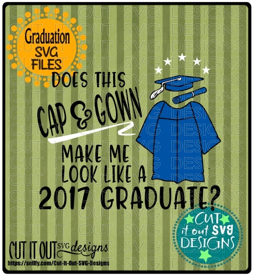 Class of 2017 Graduation SVG layered Cutting File Diploma Cap Gown for vinyl, htv, scrapbooking