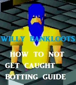 Willy Bankloot's - How to not get caught botting guide with a lot of botting tips!