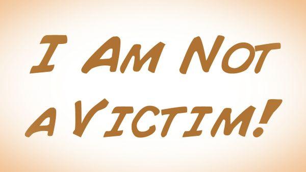 I Am Not a Victim!