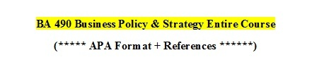 BA490 Entire Course ( Business Policy & Strategy )