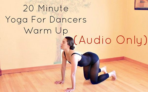 20 Minute Yoga For Dancers Warm Up (AUDIO ONLY)