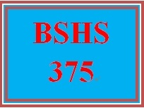 BSHS 375 Entire Course