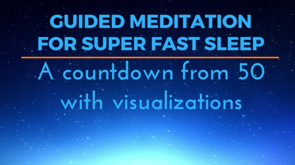 GUIDED MEDITATION FOR SUPER FAST SLEEP a count down from fifty with visualisations