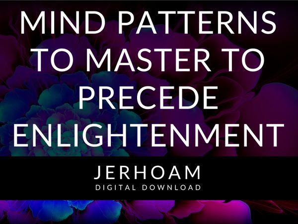 JERHOAM  |  Mind Patterns to Master to Precede Enlightenment