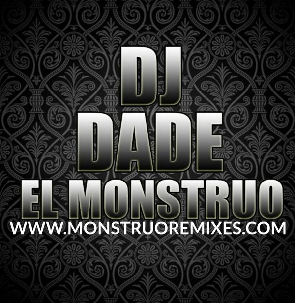 Monstruo Edits Vol.01 | Remixed By: DJ Dade El Monstruo
