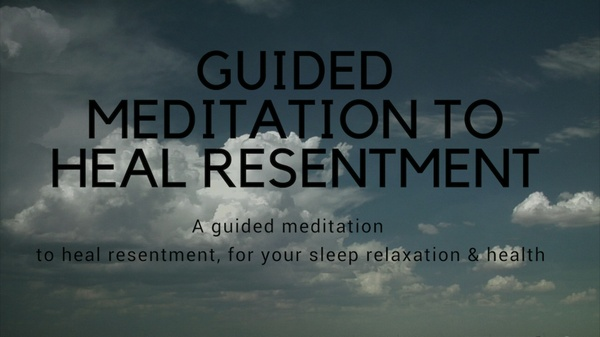 GUIDED MEDITATION TO HEAL RESENTMENT