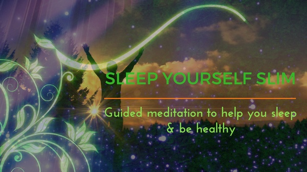 SLEEP YOURSELF SLIM A GUIDED MEDITATION FOR SLEEP AND HEALTH