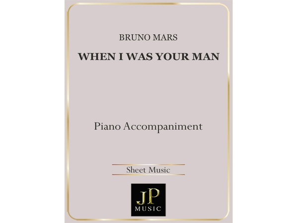 When I Was Your Man - Piano Accompaniment