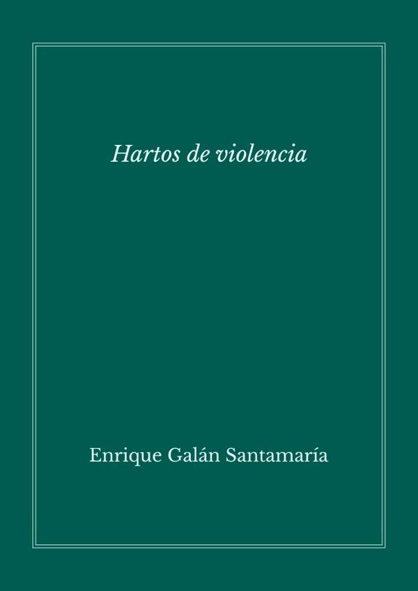 Hartos de violencia – Enrique Galán Santamaría