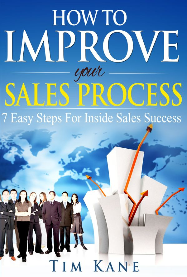 How To Improve Your Sales Process:  7 Easy Steps For Inside Sales Sucess