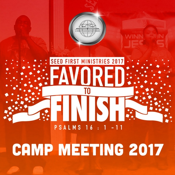 Seed First Ministries - Camp Meeting 2017