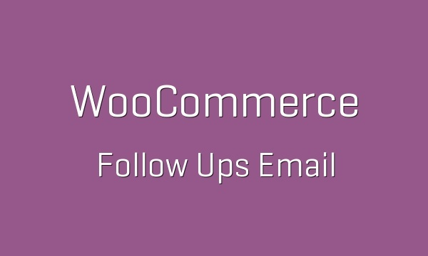 WooCommerce Follow Up Emails 4.6.4 Extension
