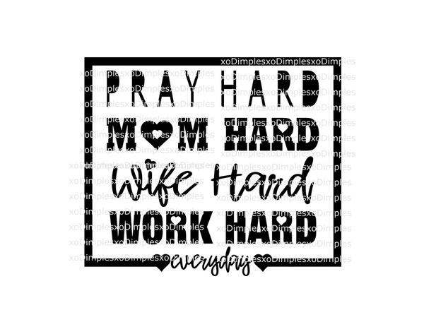 Pray, Mom, Wife, Work Hard SVG