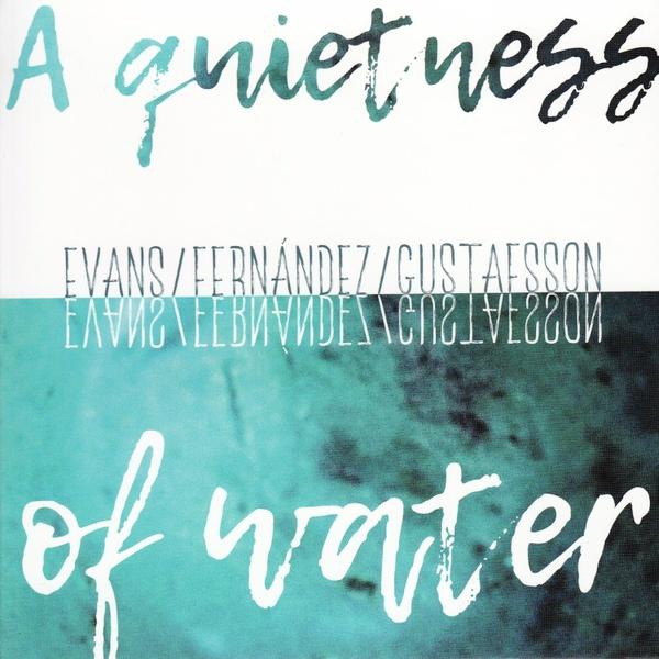 MW952 A Quietness of Water by Peter Evans, Agustí Fernández. Mats Gustafsson