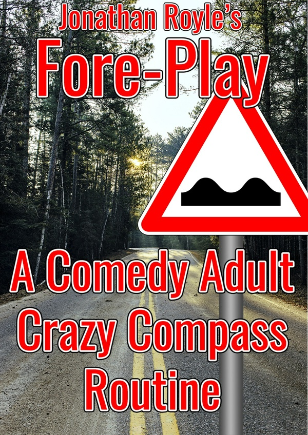 """FORE-PLAY"" = Adults Only Comedy Crazy Compass & Magic Roadsign"