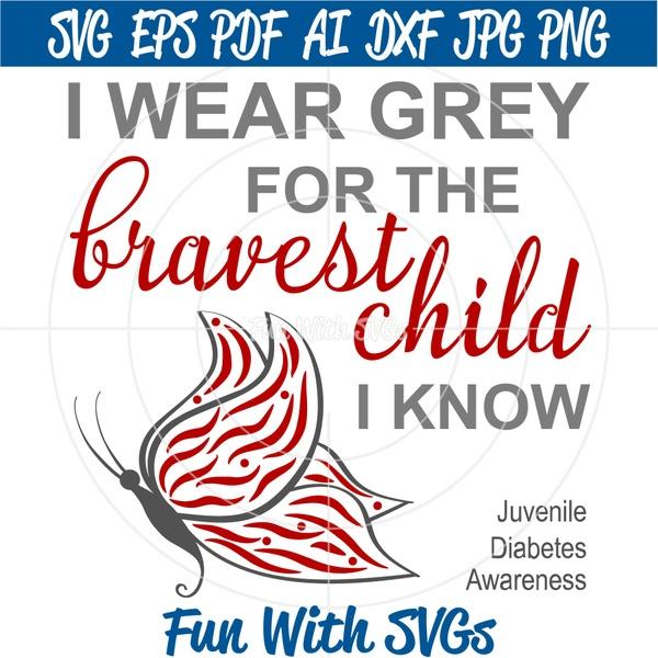 Juvenile Diabetes Awareness, Bravest Child, I Wear Grey, SVG, PNG, EPS, DXF