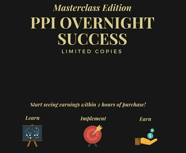[LIMITED EDITION] THE PPI OVERNIGHT SUCCESS SYSTEM | START EARNING WITHIN  2 HOURS