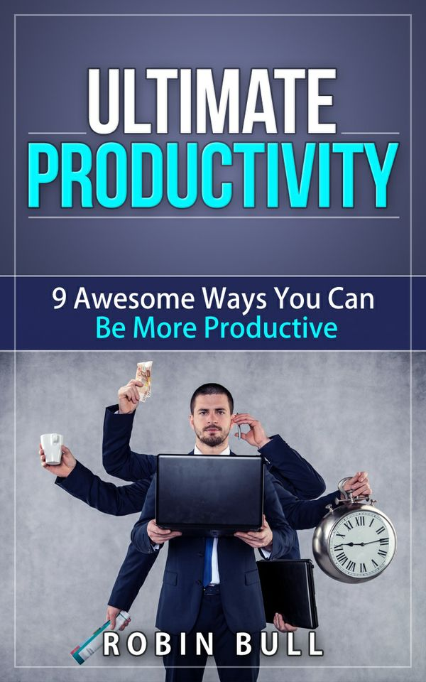 Ultimate Productivity: 9 Awesome Ways You Can Be More Productive