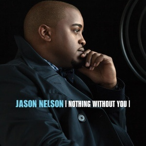 NOTHING WITHOUT YOU by Jason Nelson