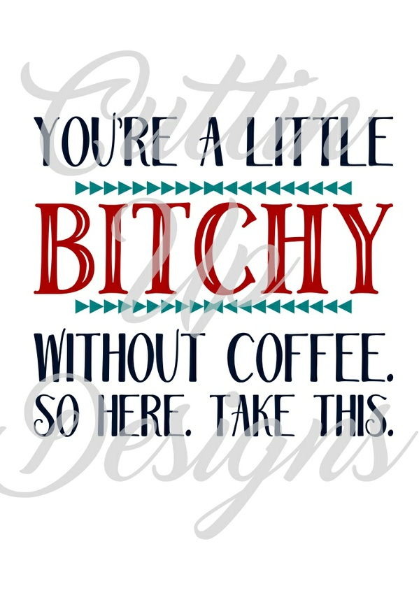 You're a little bitchy without coffee SVG Cutting file for Cricut or Cameo