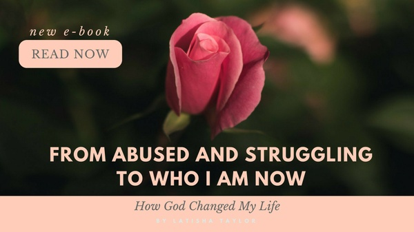 From Abuse To Struggling To Who Am I And How GOD Changed Me